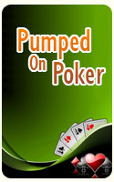 Pumped On Poker  08-13-08
