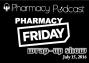 Artwork for Pharmacy Friday July 15 - Pharmacy Podcast Episode 317