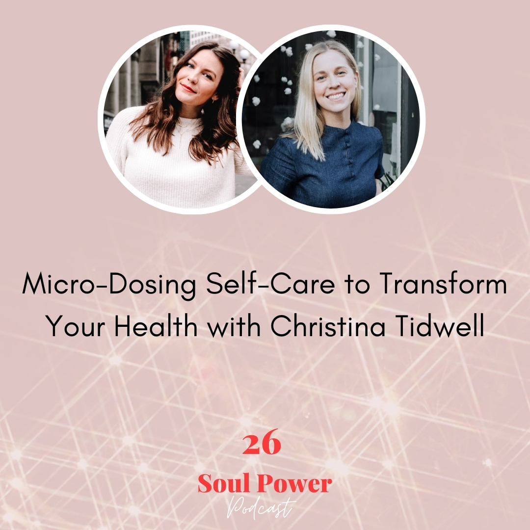 26: Micro-Dosing Self-Care to Transform Your Health with Christina Tidwell