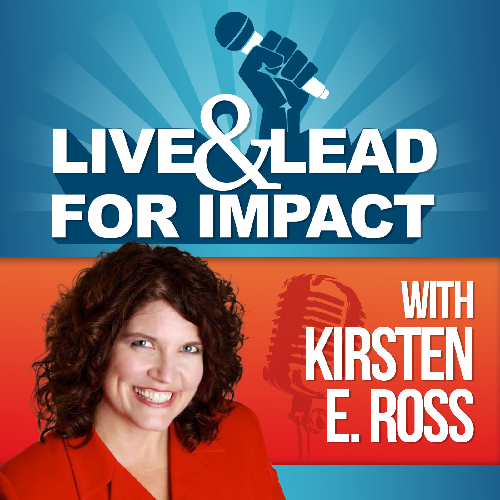Live and Lead for Impact with Kirsten E. Ross  show image
