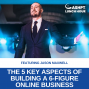 Artwork for EP 077: The 5 Key Aspects of Building a 6-Figure Online Business with Jason Maxwell