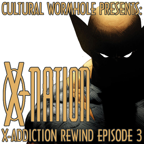 Cultural Wormhole Presents: X-Nation X-Addiction Rewind Episode 3