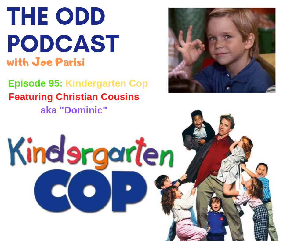 The Odd Podcast With Joe Parisi 95 Kindergarten Cop With Christian Cousins