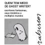 Artwork for Quem tem medo de ghost writer? Escritores fantasmas, seus mistérios e múltiplos mundos