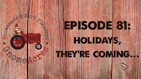 Holidays, they're coming... (Episode #81)