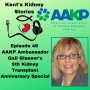 Artwork for Episode 46: AAKP Ambassador Gail Glasser's 5th Kidney Transplant Anniversary Special