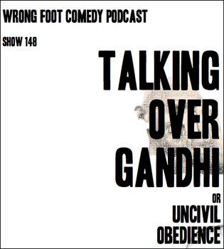 Ep 148--Talking Over Gandhi