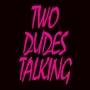 Artwork for Two Dudes Talking - Episode 24