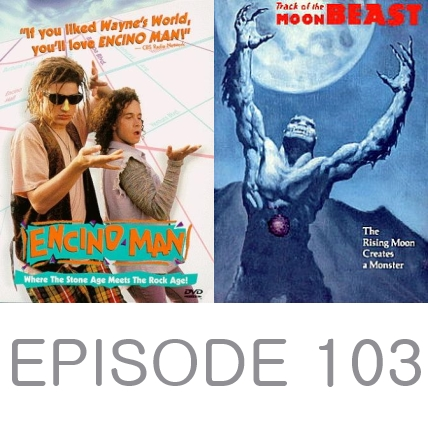 Episode 103 - Encino Man and Track of the Moon Beast
