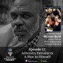 Artwork for Episode 17: Adversity Introduces a Man to Himslef w/Actor & Former WBO Heavyweight Champion, Michael Bentt