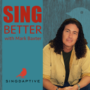 Sing Better by Singdaptive - with Mark Baxter