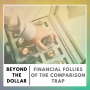 Artwork for Financial Follies of the Comparison Trap