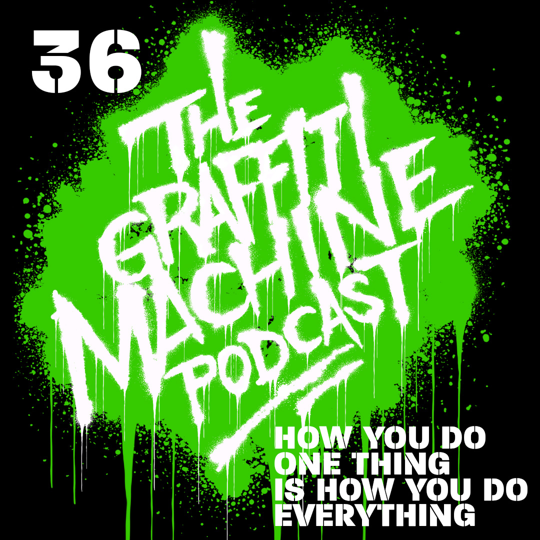 036: How you do one thing is how you do everything.