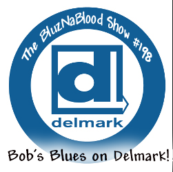 The BluzNdaBLood Show #198, Bob's Blues on Delmark!
