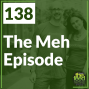 Artwork for 138 The Meh Episode