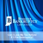 Artwork for Can I Lose My Tax Refund if I File for Bankruptcy?