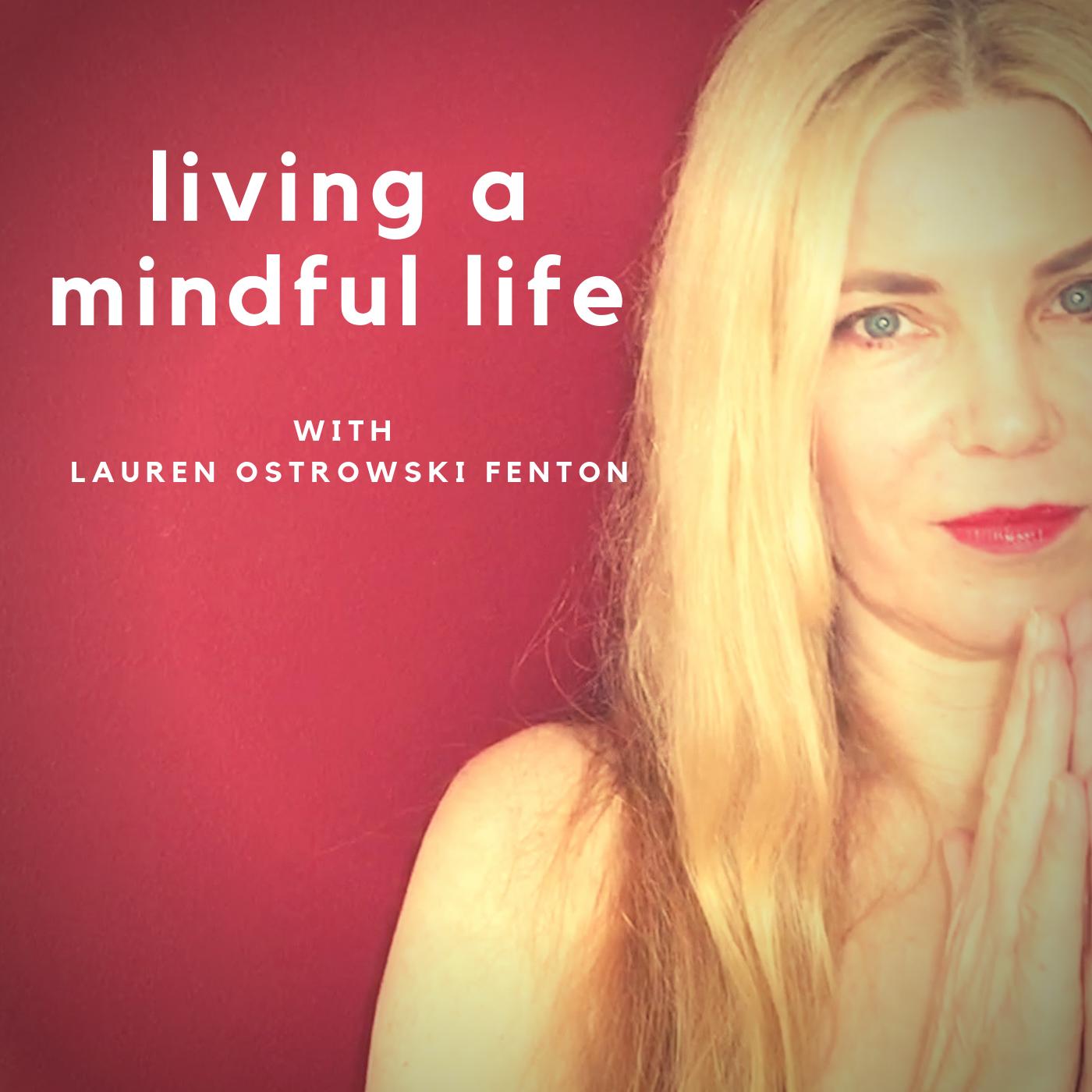 A MINDFUL LIFE with Lauren Ostrowski Fenton show art