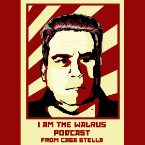I Am The Walrus Podcast From Casa Stella
