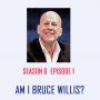 Artwork for S6 E1 - Am I Bruce Willis?