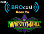 Artwork for (#211) BROcast Goes To WrestleMania! (2018)