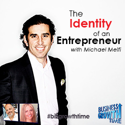 71 - The Identity of an Entrepreneur with Michael Melfi