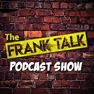 The FrankTalk Podcast Show with your host Frank Clarke