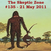 The Skeptic Zone #135 - 21.May.2011