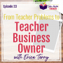 Artwork for From Teacher Problems to Teacher Business Owner with Erica Terry