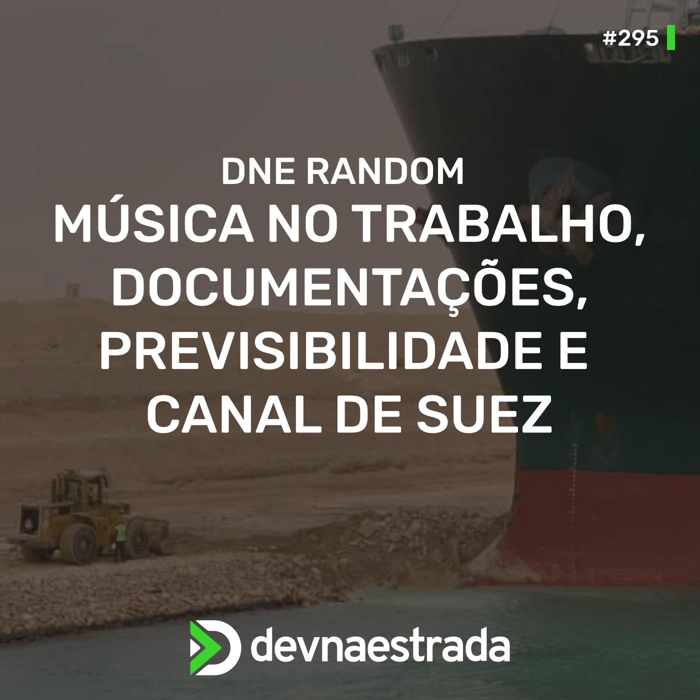 Random: Música no Trabalho, Documentações, Previsibilidade e Canal de Suez