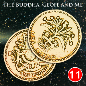 A Buddhist Podcast - The Buddha, Geoff and Me - Chapter 11