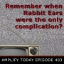 Artwork for Remember when Rabbit Ears Were the Only Complication?