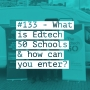 Artwork for #133 - What is Edtech 50 Schools & how can you enter?