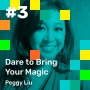 Artwork for 003: Dare to Bring your Magic, with Peggy Liu
