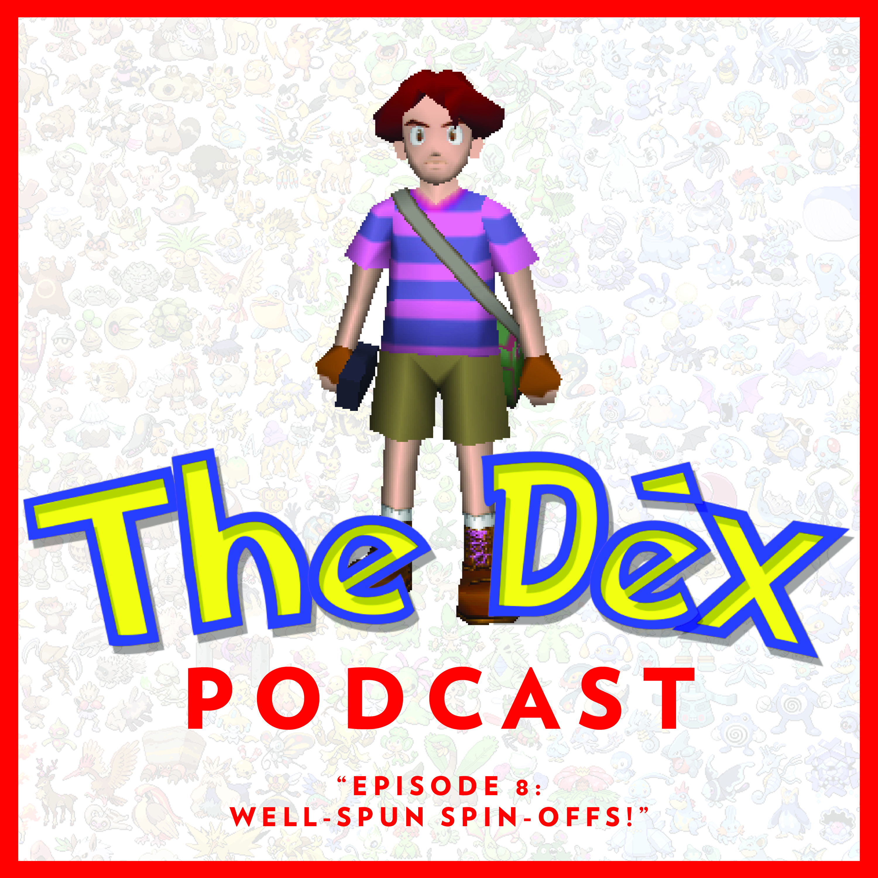 The Dex! Podcast #8: Well-Spun Spin-Offs!