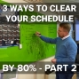 Artwork for CS 047: 3 Ways To Clear Out Your Schedule By 80% - Part 2