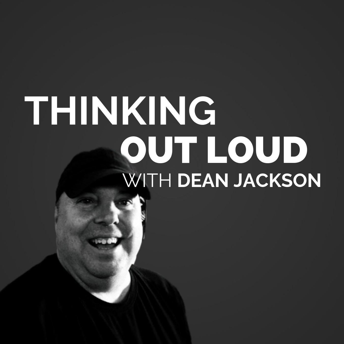 Thinking Out Loud with Dean Jackson