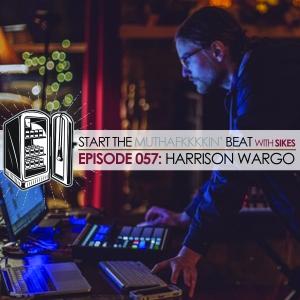 Start The Beat 057: HARRISON WARGO