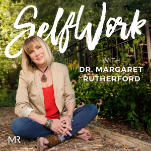 SelfWork with Dr. Margaret Rutherford | Self-Help | Mental Health | Depression | Anxiety | Relationship Problems| Therapy