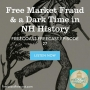 Artwork for Free Market Fraud & a Dark Time in NH History - FF027