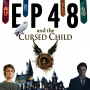 Artwork for 48: Episode Forty-Eight and the Cursed Child