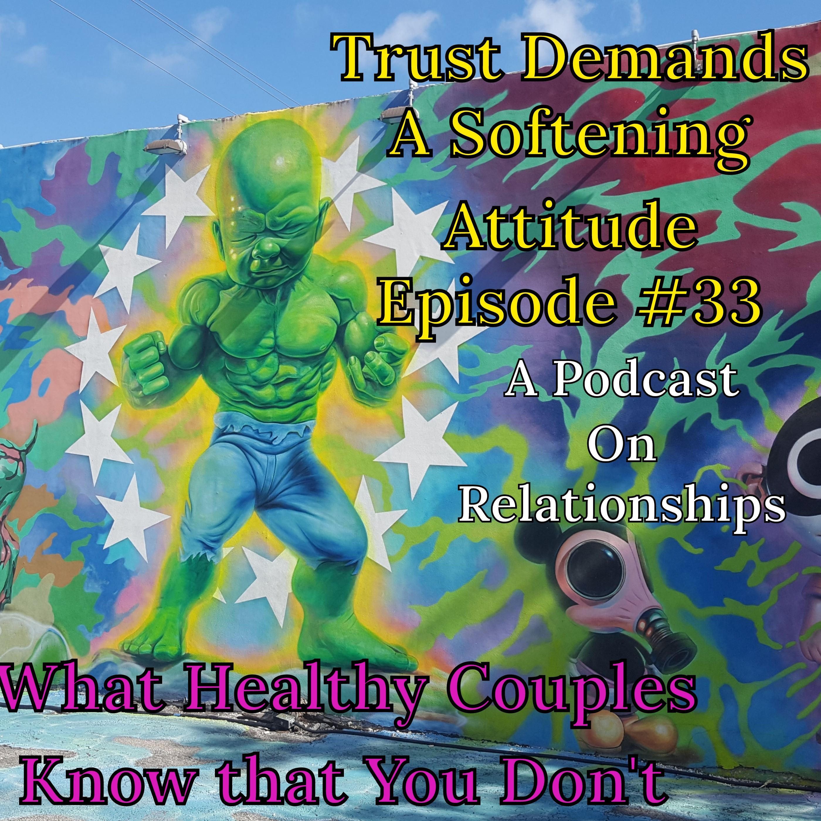 What Healthy Couples Know That You Don't - Trust Demands a Softening in Attitude