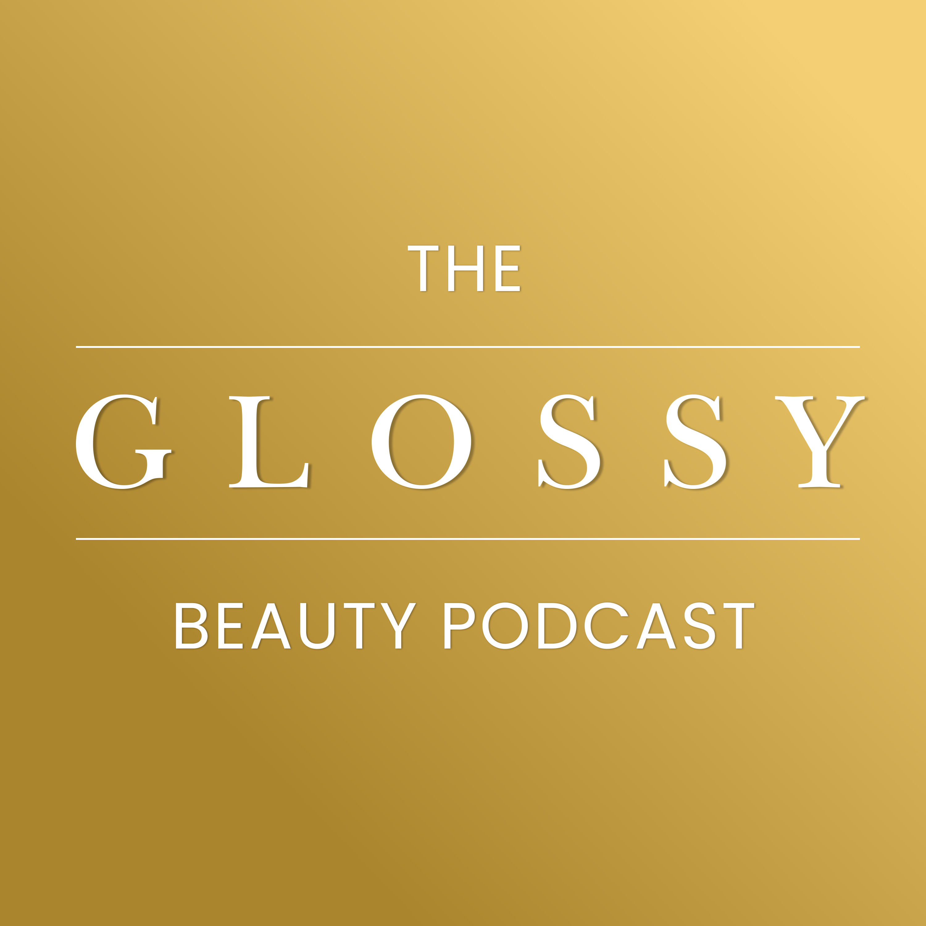 The Glossy Beauty Podcast