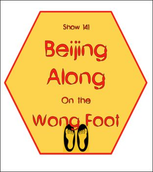 EP141--Beijing Along on the Wong Foot