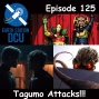 Artwork for The Earth Station DCU Episode 125 – Tagumo Attacks!!!