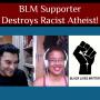 Artwork for BLM Supporter Destroys Racist Atheist!