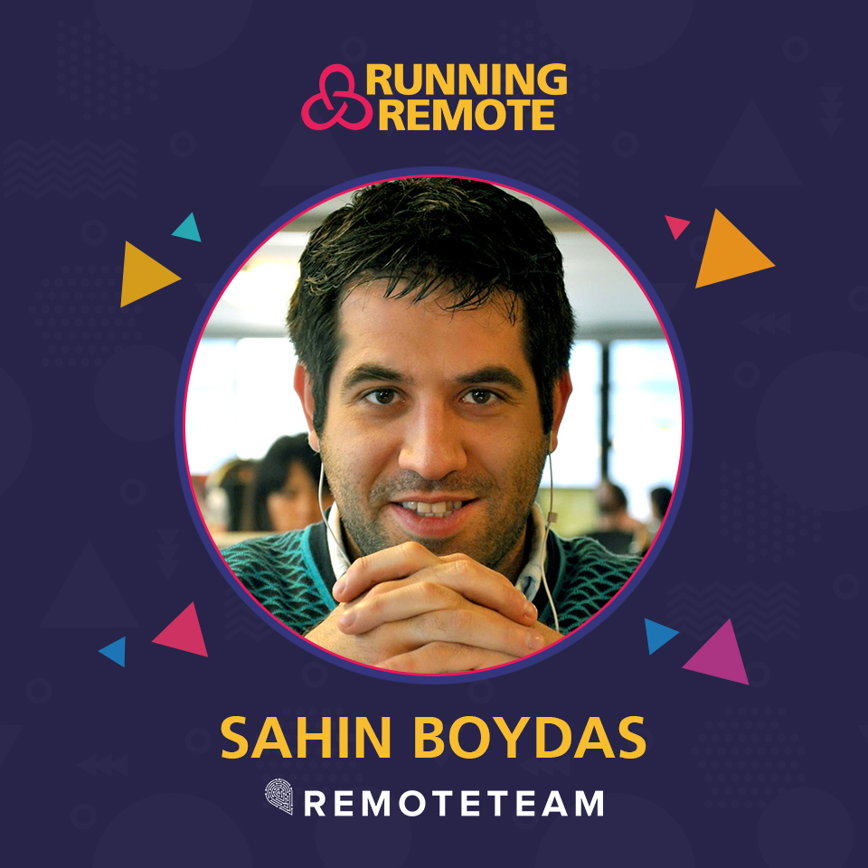 Sahin Boydas, CEO & Founder, Remote Team