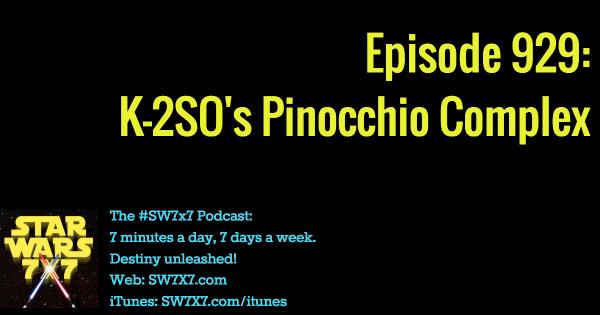 929: K-2SO's Pinocchio Complex