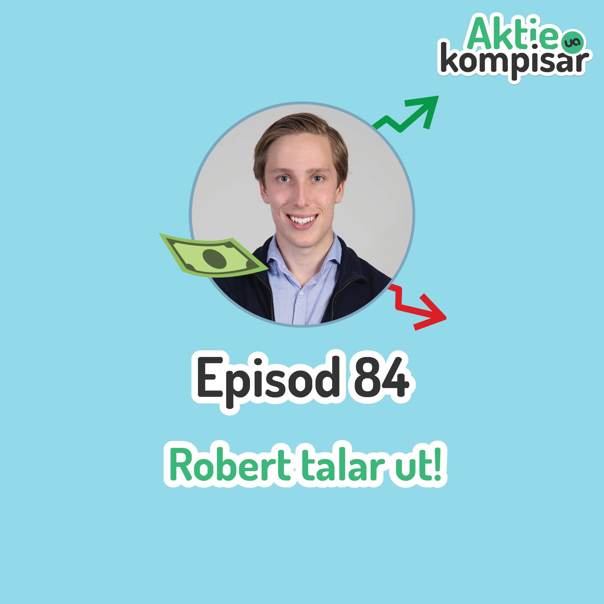 Episod 84 - Robert talar ut!