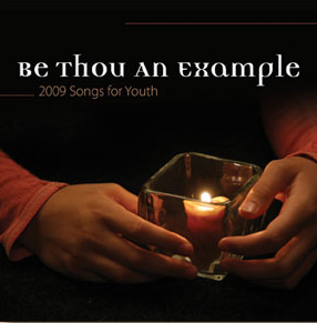 """Be Thou An Example"" 2009 Songs for Youth"