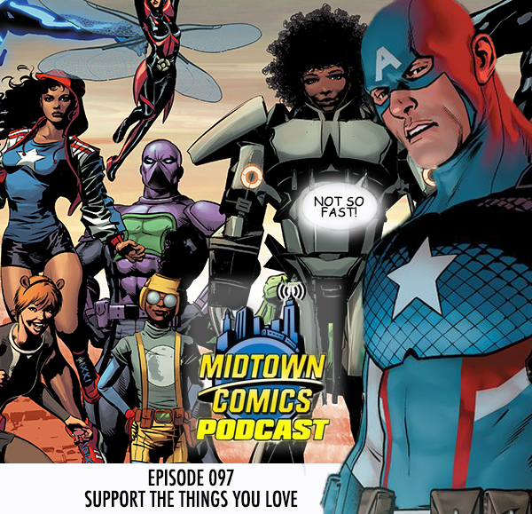 Midtown Comics Episode 097 Support the Things you Love